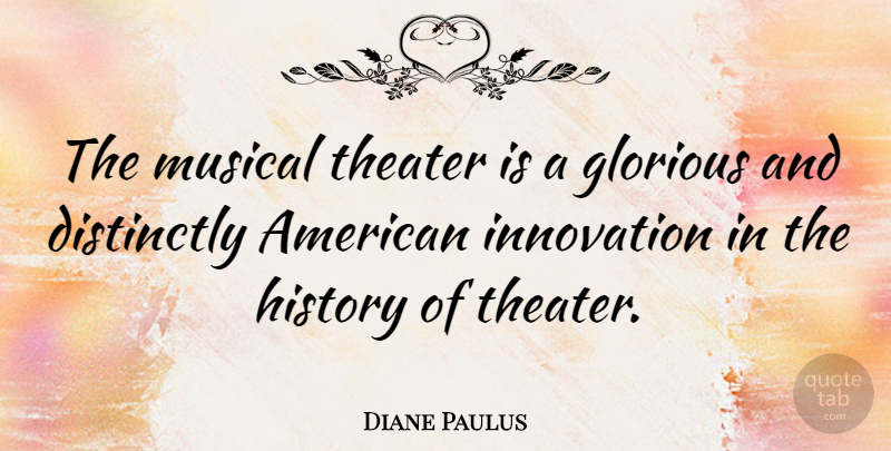 Diane Paulus Quote About Innovation, Musical, Theater: The Musical Theater Is A...