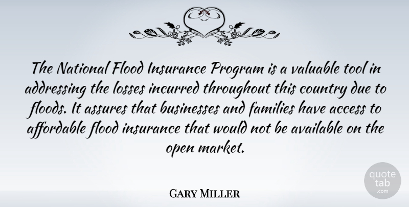 Gary Miller Quote About Access, Addressing, Affordable, Available, Businesses: The National Flood Insurance Program...