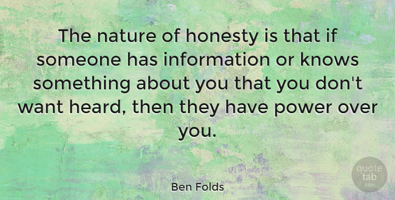 Ben Folds Quote About Honesty, Over You, Want: The Nature Of Honesty Is...