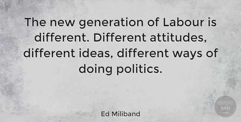Ed Miliband Quote About Attitude, Marijuana, Ideas: The New Generation Of Labour...