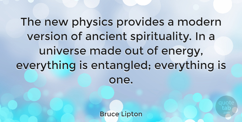 Bruce Lipton Quote About Ancient, Modern, Provides, Version: The New Physics Provides A...