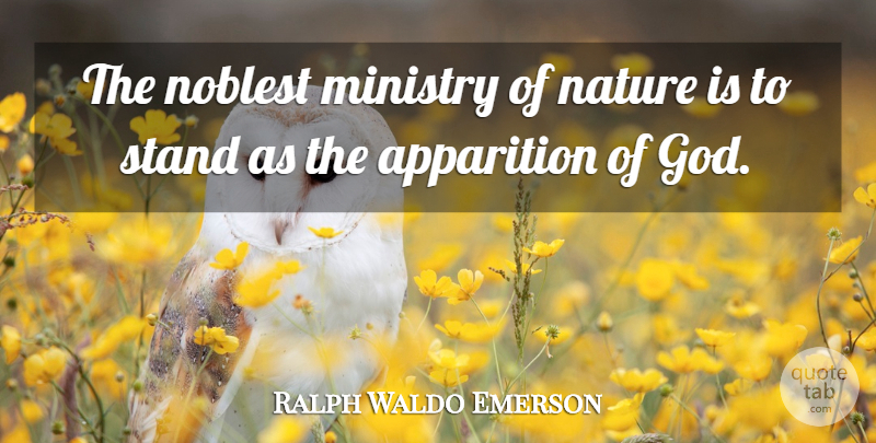 Ralph Waldo Emerson Quote About Nature, Ministry, Apparitions: The Noblest Ministry Of Nature...