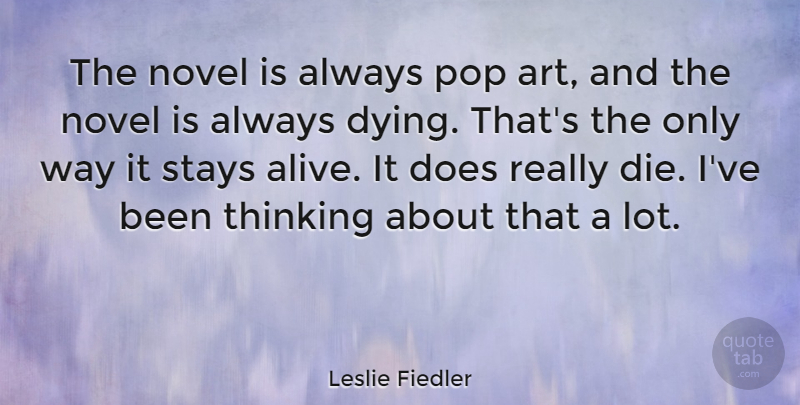 Leslie Fiedler Quote About Art, Thinking, Dying: The Novel Is Always Pop...