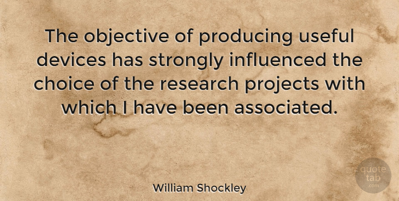 William Shockley: The objective of producing useful devices