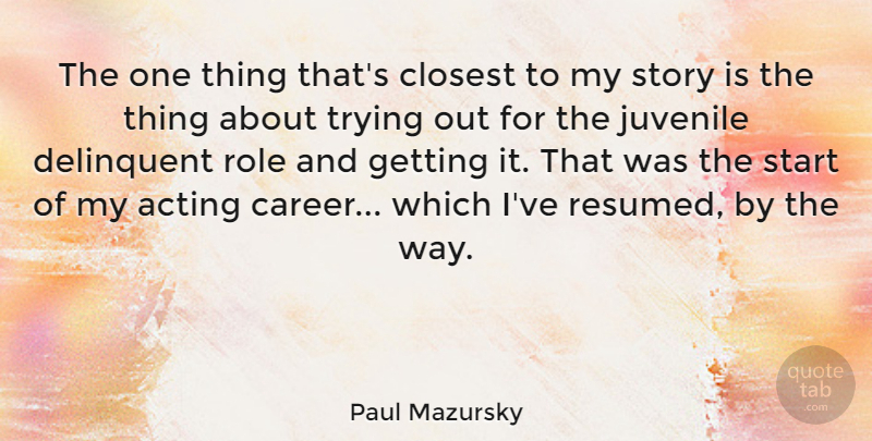 Paul Mazursky Quote About Careers, Trying, Acting: The One Thing Thats Closest...