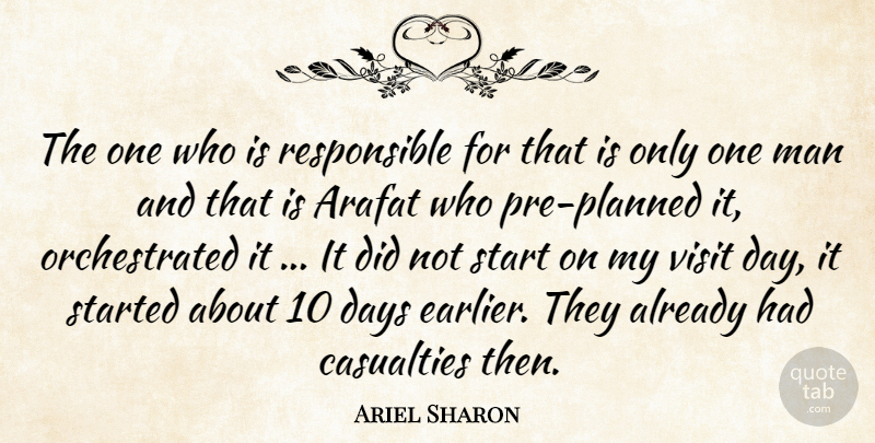 Ariel Sharon Quote About Arafat, Casualties, Days, Man, Start: The One Who Is Responsible...