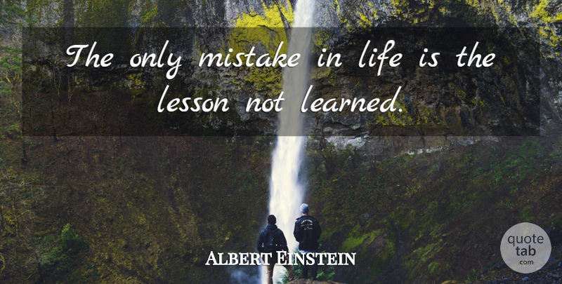 Albert Einstein Quote About Mistake, Lessons, Life Is: The Only Mistake In Life...