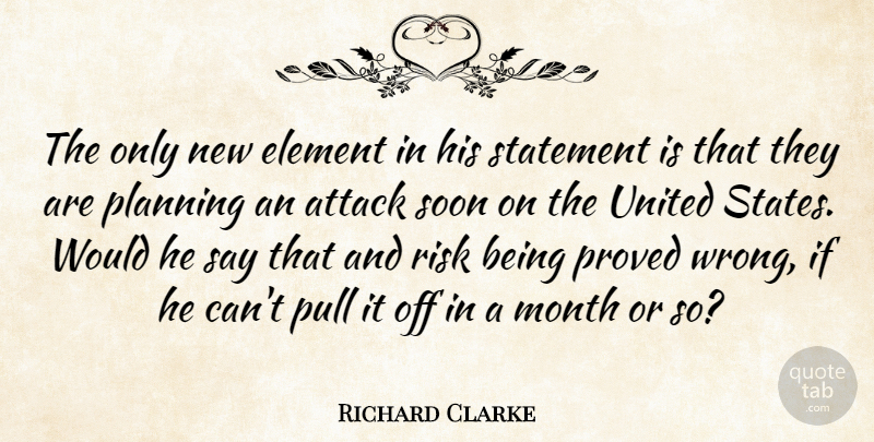 Richard Clarke Quote About Attack, Element, Month, Planning, Proved: The Only New Element In...