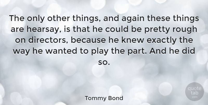 Tommy Bond Quote About Exactly, Knew: The Only Other Things And...
