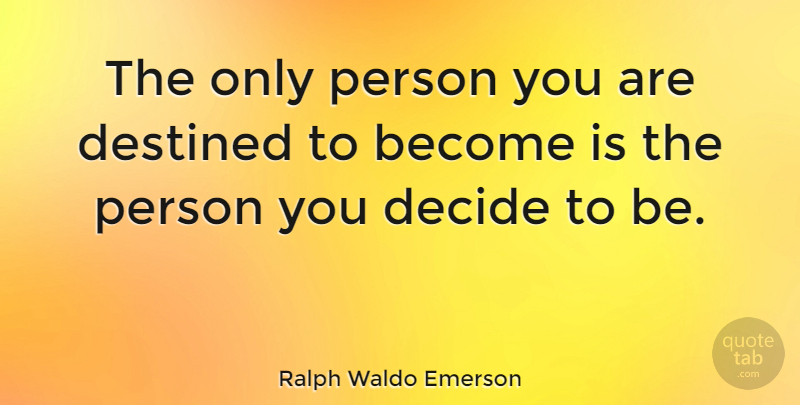 Ralph Waldo Emerson Quote About Inspirational, Motivational, Positive: The Only Person You Are...