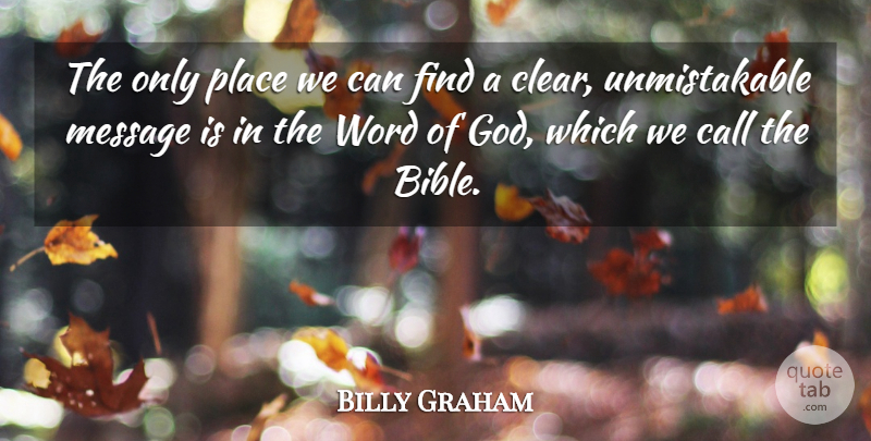 Billy Graham Quote About Messages, Clear, Word Of God: The Only Place We Can...