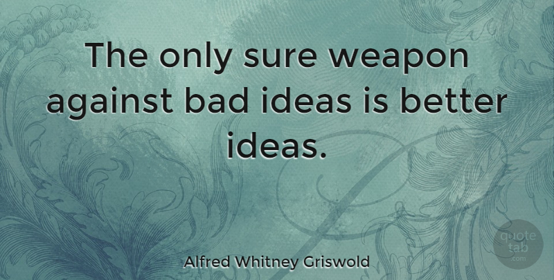 Alfred Whitney Griswold Quote About Ideas, Freedom Of Speech, Censoring Books: The Only Sure Weapon Against...