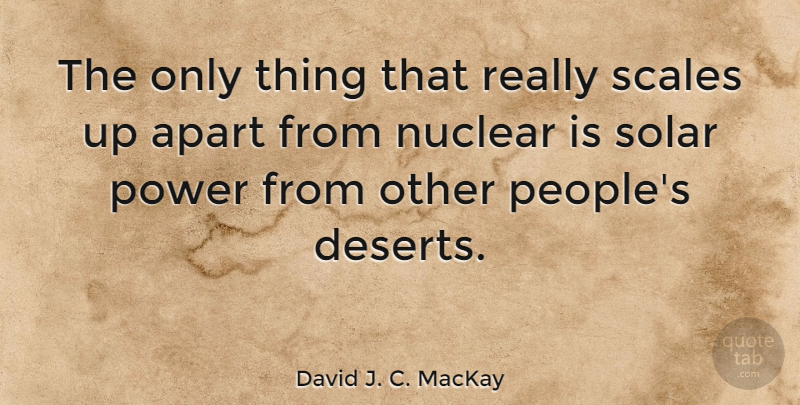David J. C. MacKay Quote About Apart, Power, Scales: The Only Thing That Really...