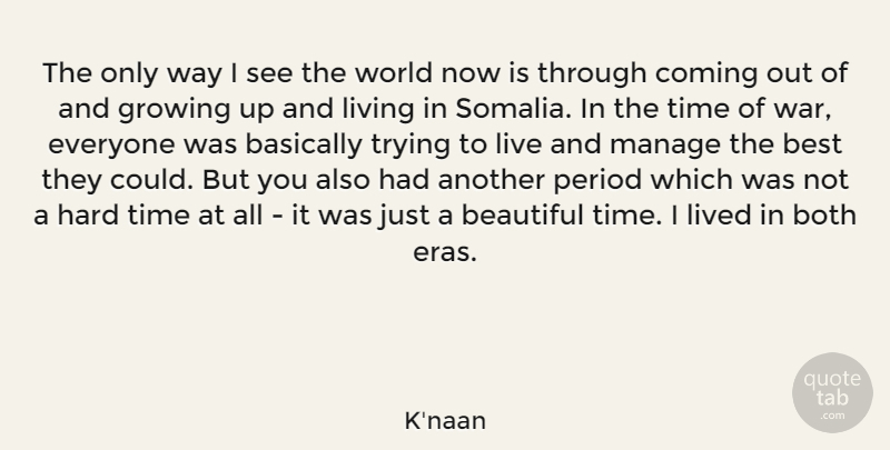 K'naan Quote About Basically, Beautiful, Best, Both, Coming: The Only Way I See...