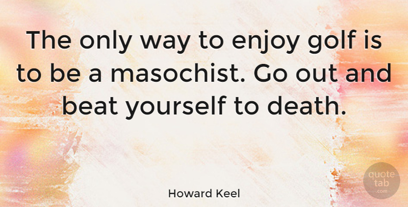 Howard Keel Quote About Beat: The Only Way To Enjoy...