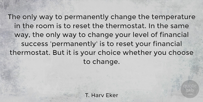 T. Harv Eker Quote About Choices, Levels, Way: The Only Way To Permanently...