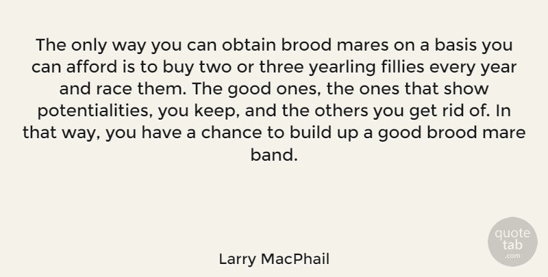 Larry MacPhail Quote About Afford, Basis, Build, Buy, Chance: The Only Way You Can...