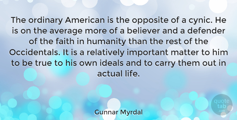 Gunnar Myrdal Quote About Actual, Average, Believer, Carry, Defender: The Ordinary American Is The...