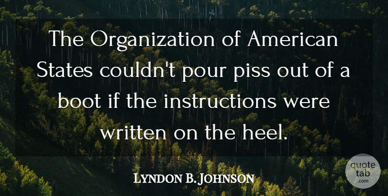 Lyndon B. Johnson Quote About Organization, Stupidity, Boots: The Organization Of American States...