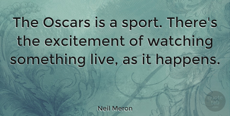Neil Meron Quote About Sports, Watching: The Oscars Is A Sport...