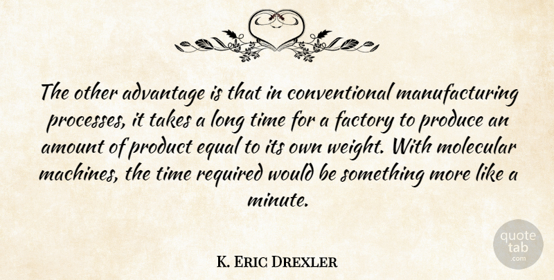 K. Eric Drexler Quote About Advantage, Amount, Equal, Factory, Molecular: The Other Advantage Is That...