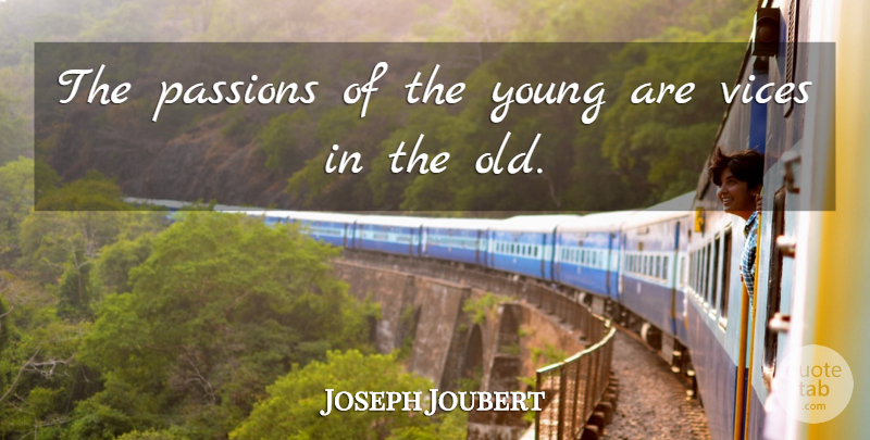 Joseph Joubert Quote About Time, Passion, Vices: The Passions Of The Young...