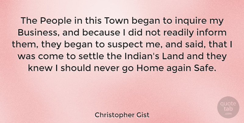 Christopher Gist Quote About Again, Began, Business, Home, Inform: The People In This Town...