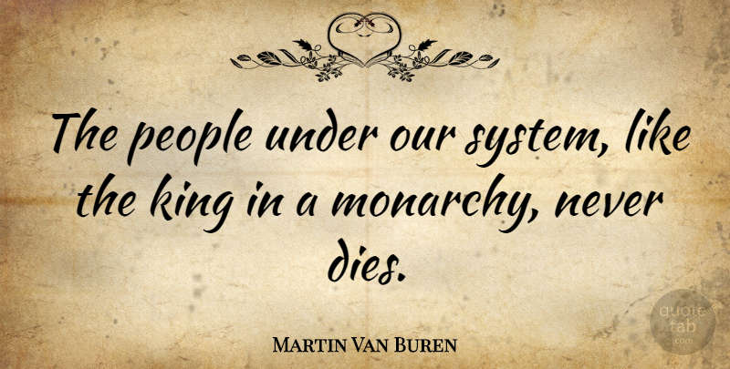 Martin Van Buren Quote About People: The People Under Our System...