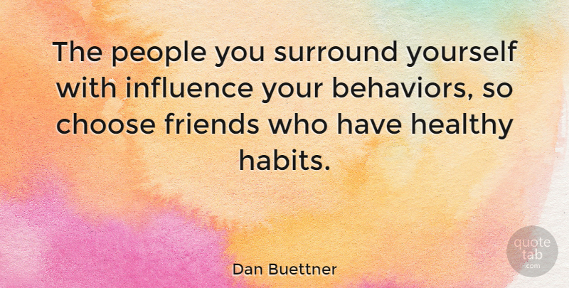 Dan Buettner The People You Surround Yourself With Influence Your