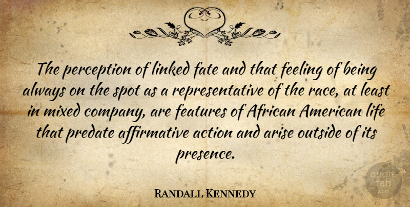 Randall Kennedy Quote About African, Arise, Features, Feeling, Life: The Perception Of Linked Fate...