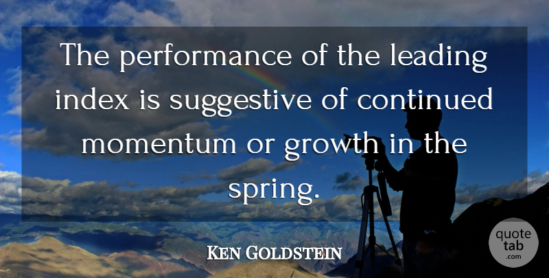 Ken Goldstein Quote About Continued, Growth, Leading, Momentum, Performance: The Performance Of The Leading...