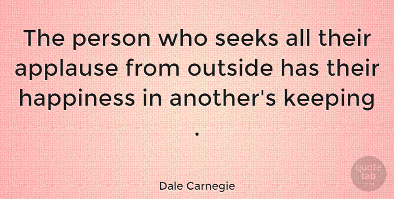 Dale Carnegie Quote About Inspirational, Life, Happiness: The Person Who Seeks All...