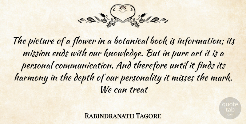 Rabindranath Tagore Quote About Art, Book, Depth, Ends, Finds: The Picture Of A Flower...