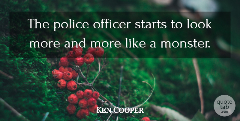 Ken Cooper Quote About Officer, Police, Starts: The Police Officer Starts To...