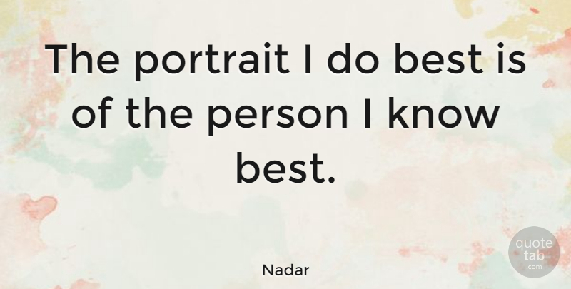 Nadar Quote About Best, Portrait: The Portrait I Do Best...