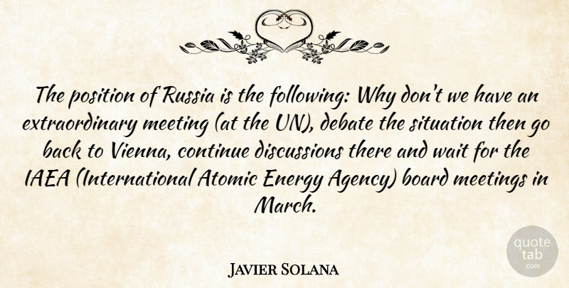 Javier Solana Quote About Atomic, Board, Continue, Debate, Energy: The Position Of Russia Is...