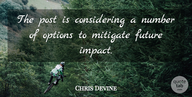 Chris Devine Quote About Future, Mitigate, Number, Options, Post: The Post Is Considering A...