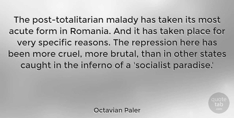 Octavian Paler Quote About Acute, Caught, Form, Inferno, Malady: The Post Totalitarian Malady Has...