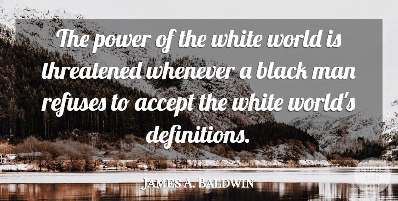 James A. Baldwin Quote About Men, White, Black: The Power Of The White...