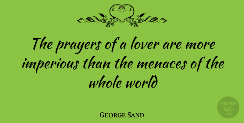 George Sand Quote About Prayer, World, Lovers: The Prayers Of A Lover...