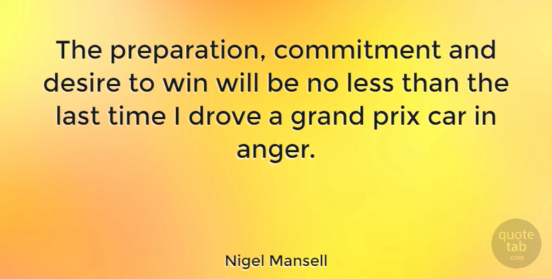 Nigel Mansell Quote About Athlete, Commitment, Winning: The Preparation Commitment And Desire...