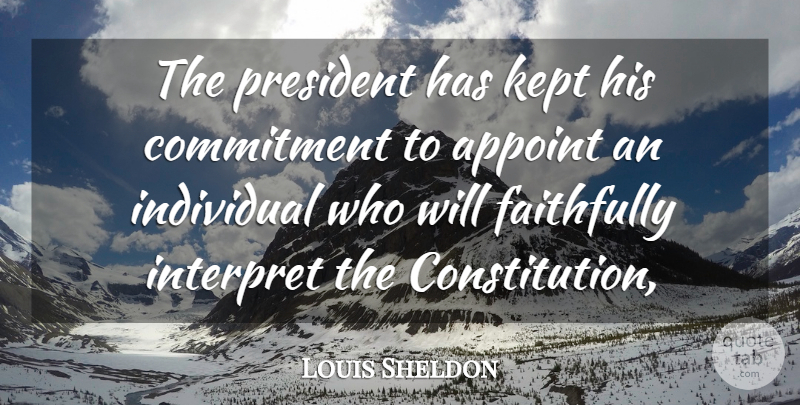 Louis Sheldon Quote About Commitment, Faithfully, Individual, Interpret, Kept: The President Has Kept His...