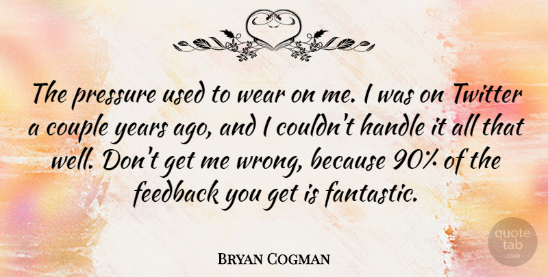Bryan Cogman Quote About Couple, Handle, Twitter, Wear: The Pressure Used To Wear...