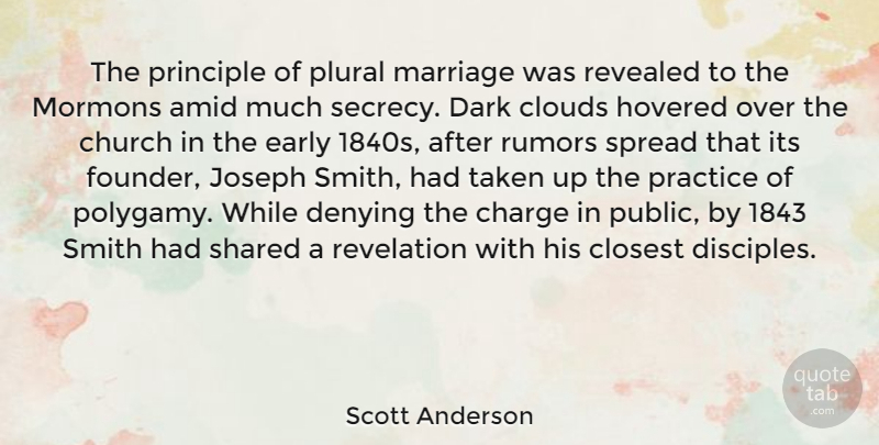 Scott Anderson Quote About Charge, Church, Closest, Clouds, Denying: The Principle Of Plural Marriage...