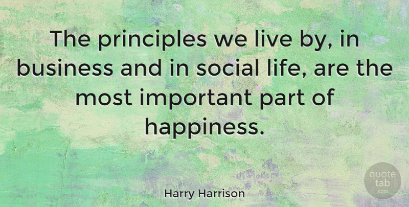Harry Harrison Quote About American Author, Business, Principles, Social: The Principles We Live By...