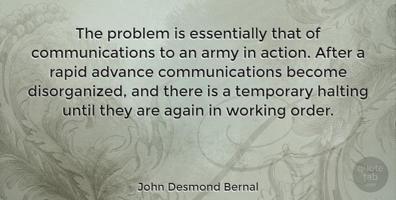 John Desmond Bernal Quote About Communication, Army, Order: The Problem Is Essentially That...