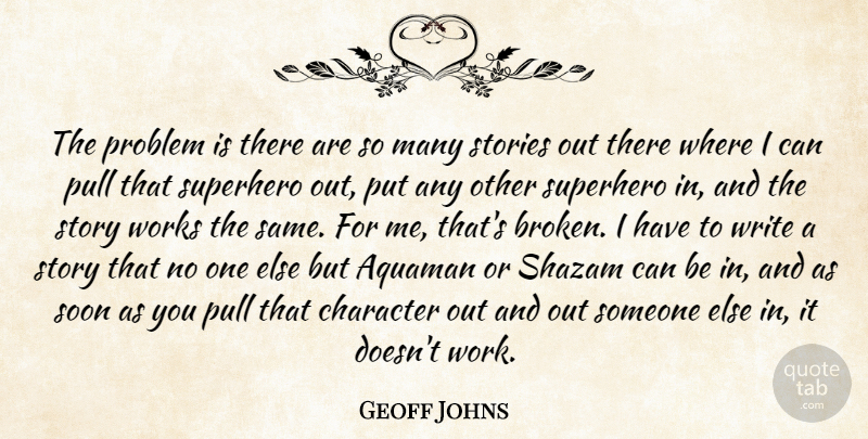 Geoff Johns Quote About Problem, Pull, Soon, Stories, Superhero: The Problem Is There Are...