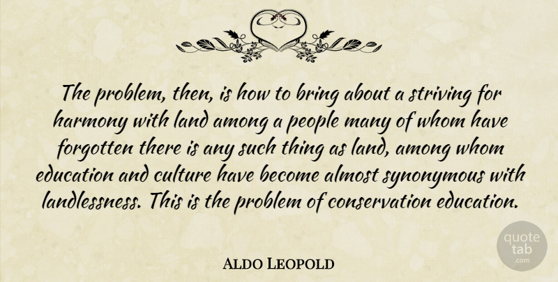 Aldo Leopold Quote About Land, People, Culture: The Problem Then Is How...