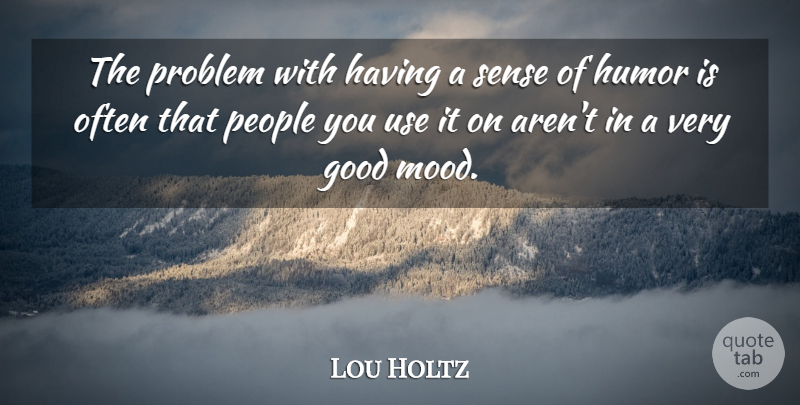 Lou Holtz Quote About Motivational, Sports, Humor: The Problem With Having A...