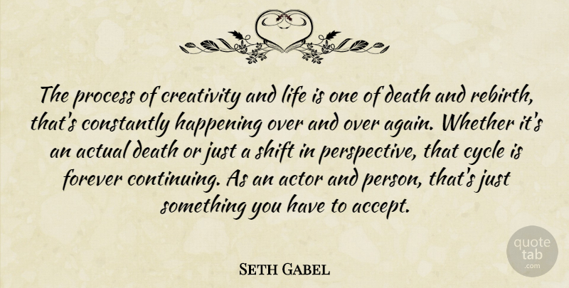 Seth Gabel Quote About Creativity, Perspective, Forever: The Process Of Creativity And...